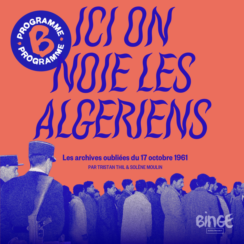 Ici on noie les Algériens, les archives oubliées du 17 octobre 1961 | Prologue