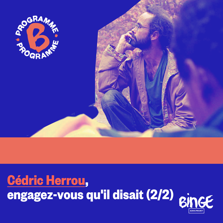 Cédric Herrou, engagez-vous qu'il disait (2/2)