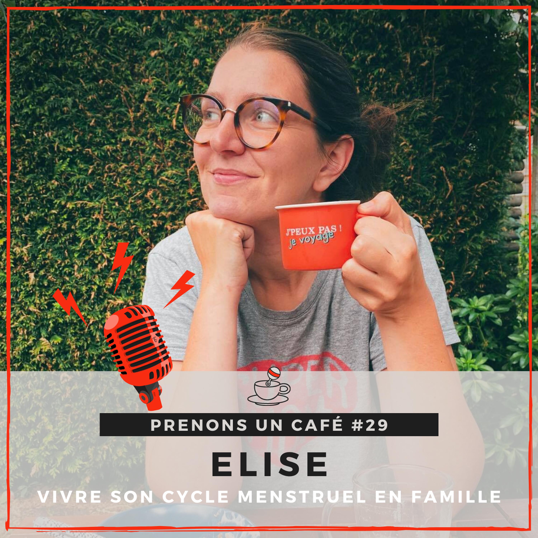 REPLAY #29 - Elise - Vivre son cycle menstruel en famille