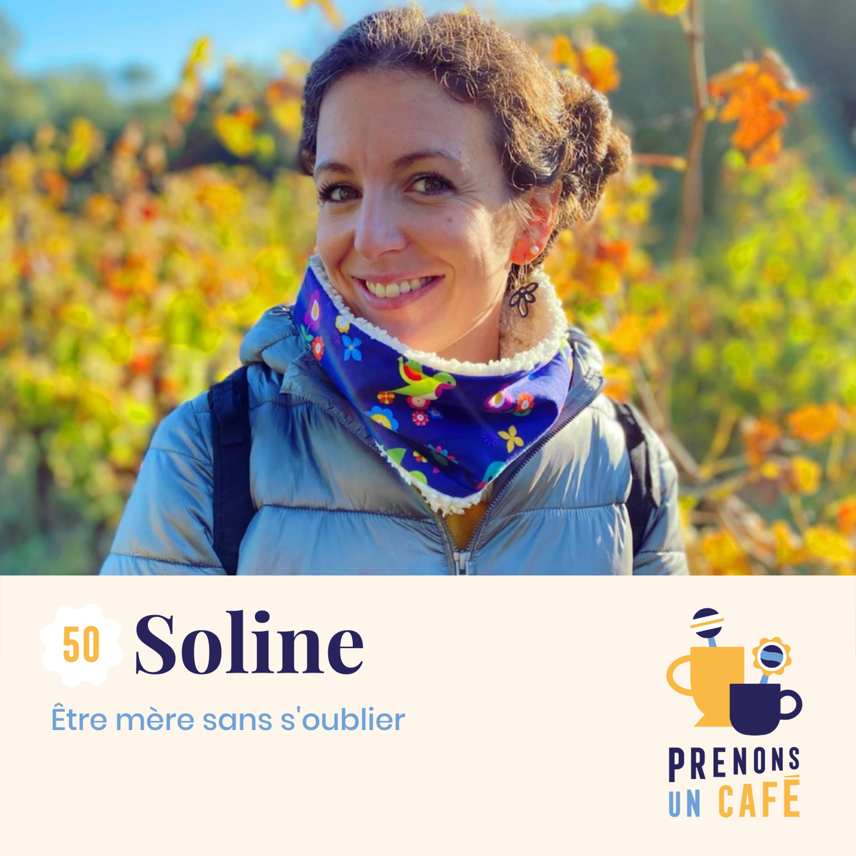REPLAY - #50 - Soline - Être mère sans s'oublier
