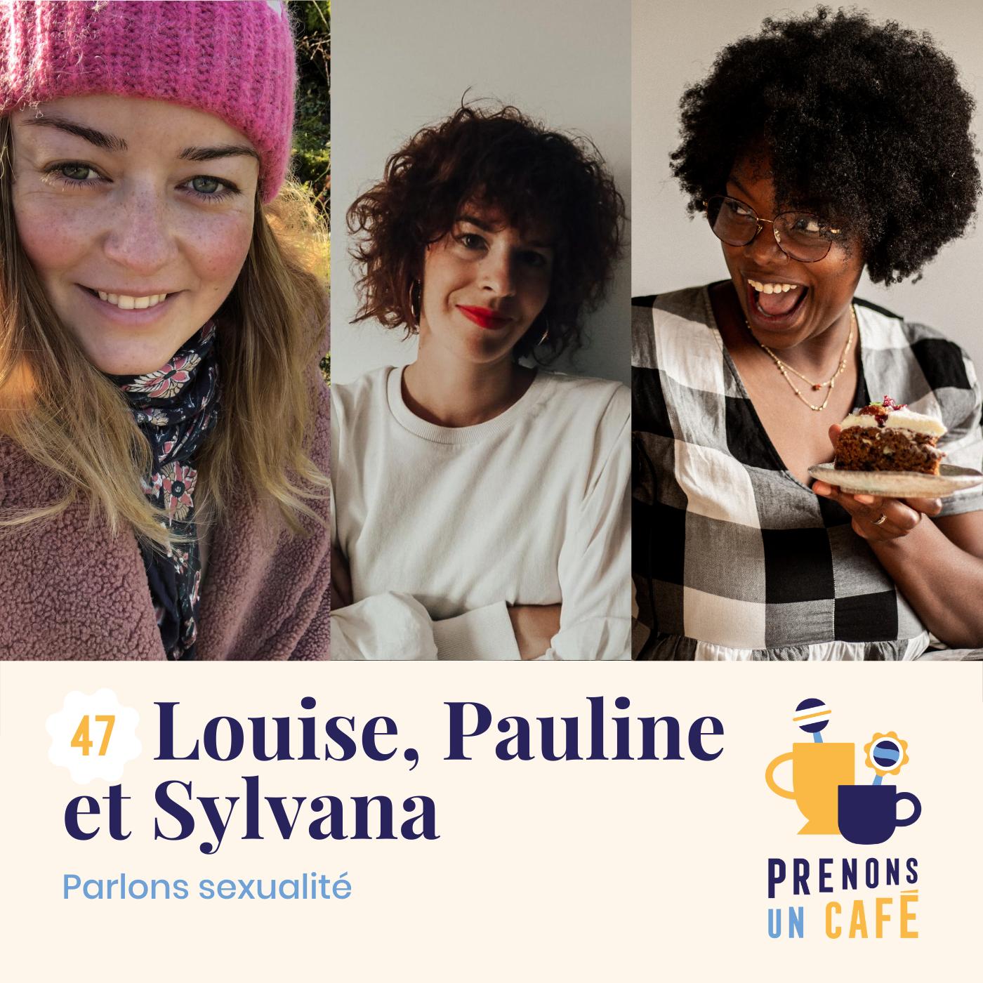 REPLAY - # 47 - Louise, Pauline et Sylvana - Parlons sexualité
