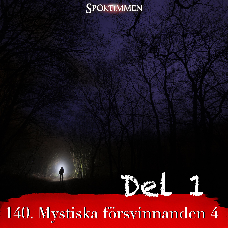 140. Mystiska försvinnanden 4 – Del 1