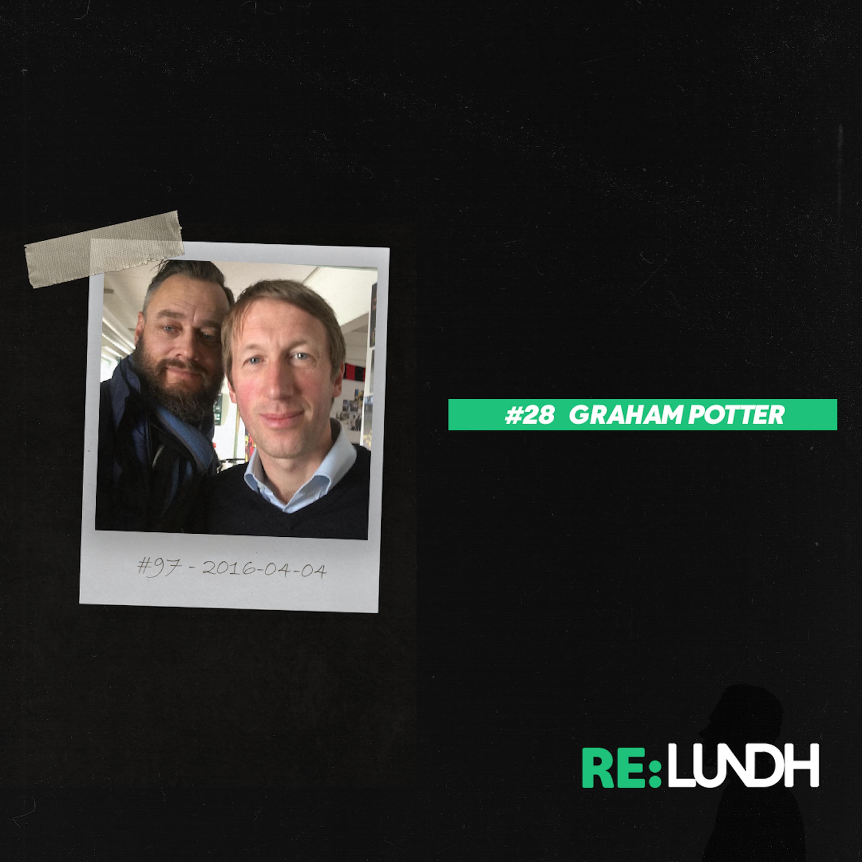 28 Re:Lundh - Graham Potter